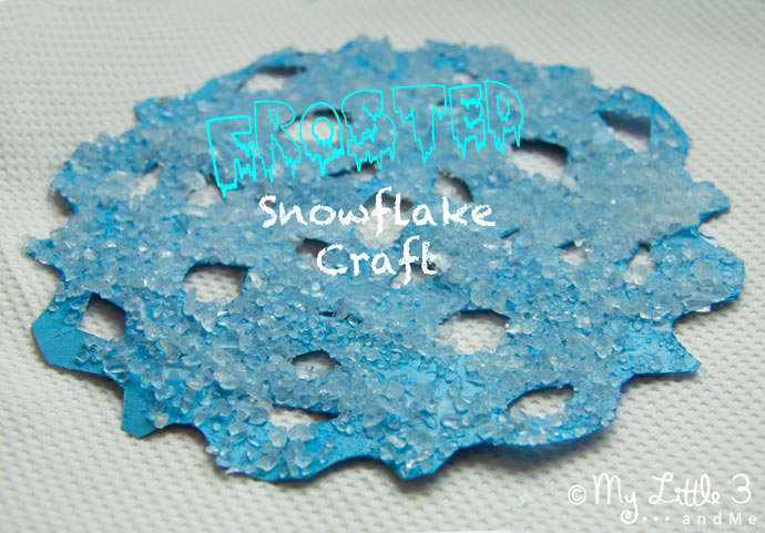 A simple Frosted Snowflake Craft for kids from My little 3 and Me.