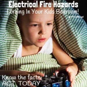 ARE THERE ELECTRICAL FIRE HAZARDS IN YOUR KID'S BEDROOM? Knowing the facts and simple safety tips could save lives. ACT TODAY!