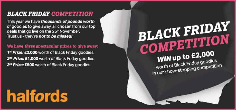 Win some amazing prizes in Halfords Black Friday Competition and grab yourself some bargains in their Black Friday countdown deals.